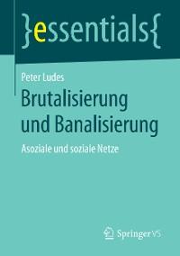 Cover Brutalisierung und Banalisierung