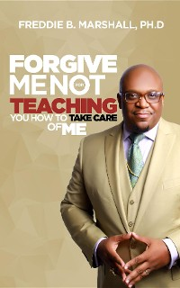 Cover Forgive Me For Not Teaching You How To Take Care Of Me