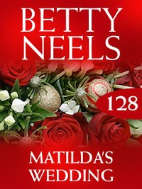 Cover Matilda's Wedding (Betty Neels Collection, Book 128)