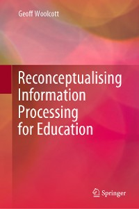 Cover Reconceptualising Information Processing for Education