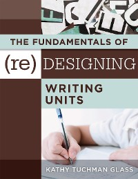 Cover Fundamentals of (Re)designing Writing Units, The