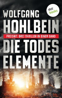Cover Die Todeselemente - Preishit: Drei Thriller in einem Band