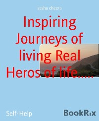 Cover Inspiring Journeys of living Real Heros of life.....