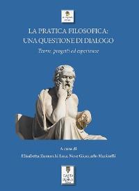 Cover La pratica filosofica: una questione di dialogo. Teorie, progetti ed esperienze