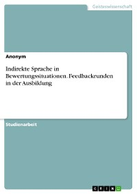 Cover Indirekte Sprache in Bewertungssituationen. Feedbackrunden in der Ausbildung