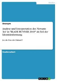 """Cover Analyse und Interpretation des Novums 'Joi' in """"BLADE RUNNER 2049"""" als Teil der Identitätsformung"""