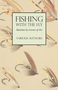 Cover Fishing with the Fly - Sketches by Lovers of Art