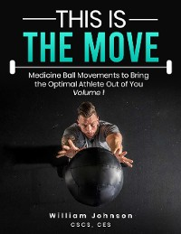 Cover This Is the Move: Medicine Ball Movements To Bring the Optimal Athlete Out of You Volume 1