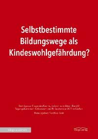 Cover Selbstbestimmte Bildungswege als Kindeswohlgefährdung?