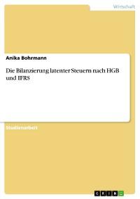 Cover Die Bilanzierung latenter Steuern nach HGB und IFRS