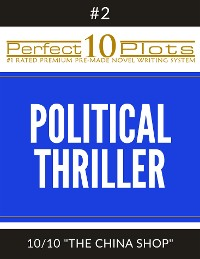 "Cover Perfect 10 Political Thriller Plots: #2-10 ""THE CHINA SHOP"""
