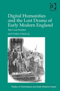 Cover Digital Humanities and the Lost Drama of Early Modern England