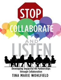 Cover Stop Collaborate and Listen: Developing Impactful HR Partnerships Through Collaboration