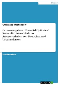 Cover German Angst oder Financial Optimism? Kulturelle Unterschiede im Anlegerverhalten von Deutschen und US-Amerikanern