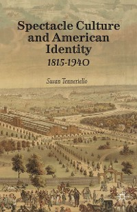 Cover Spectacle Culture and American Identity 1815–1940