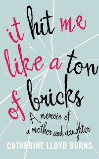 Cover It Hit Me Like a Ton of Bricks: A memoir of a mother and daughter