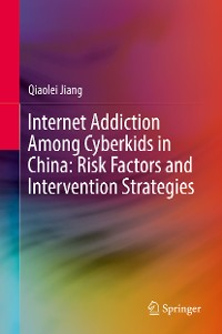 Cover Internet Addiction Among Cyberkids in China: Risk Factors and Intervention Strategies