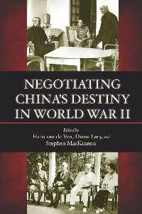 Cover Negotiating China's Destiny in World War II