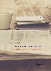 Cover Traumberuf Journalistin?! Berufswahlmotive im Journalismus