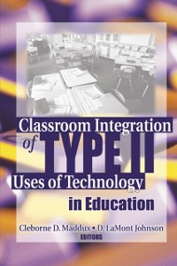 Cover Classroom Integration of Type II Uses of Technology in Education