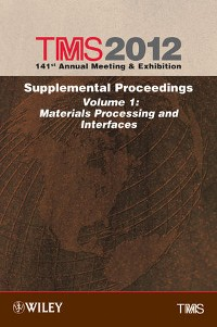 Cover TMS 2012 141st Annual Meeting and Exhibition, Supplemental Proceedings, Volume 1, Materials Processing and Interfaces
