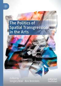 Cover The Politics of Spatial Transgressions in the Arts