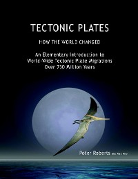 Cover Tectonic Plates - How the World Changed - an Elementary Introduction to World - Wide Tectonic Plate Migrations Over 750 Million Years