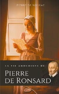 Cover La vie amoureuse de Pierre de Ronsard
