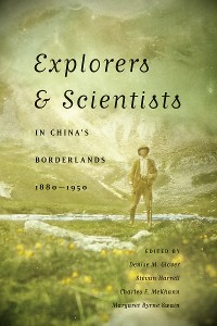 Cover Explorers and Scientists in China's Borderlands, 1880-1950