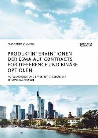 Cover Produktinterventionen der ESMA auf Contracts for Difference und binäre Optionen. Notwendigkeit und Effektivität gemäß der Behavioral Finance