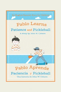 Cover Pablo Learns Patience and Pickleball/Pablo Aprende Paciencia Y Pickleball
