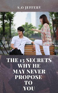 Cover The 13 Secrets Why He May Never Propose To You