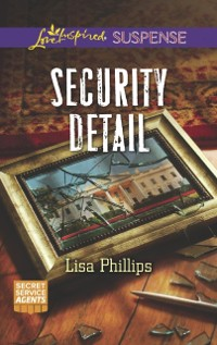 Cover Security Detail (Mills & Boon Love Inspired Suspense) (Secret Service Agents, Book 1)
