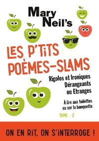 Cover Les P'tits Poèmes-Slams Rigolos et Ironiques, Dérangeants ou Etranges