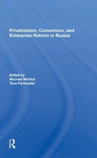 Cover Privatization, Conversion, And Enterprise Reform In Russia