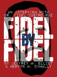Cover Fidel By Fidel: An Interview With Dr. Fidel Castro Ruz