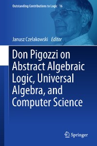 Cover Don Pigozzi on Abstract Algebraic Logic, Universal Algebra, and Computer Science