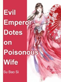Cover Evil Emperor Dotes on Poisonous Wife