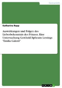"""Cover Auswirkungen und Folgen des Liebesbekenntnis des Prinzen. Eine Untersuchung Gotthold Ephraim Lessings """"Emilia Galotti"""""""