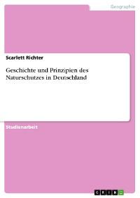 Cover Geschichte und Prinzipien des Naturschutzes in Deutschland