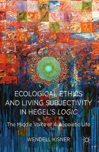 Cover Ecological Ethics and Living Subjectivity in Hegel's Logic