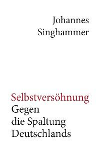 Cover Selbstversöhnung – Gegen die Spaltung Deutschlands
