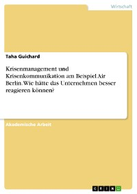 Cover Krisenmanagement und Krisenkommunikation am Beispiel Air Berlin. Wie hätte das Unternehmen besser reagieren können?