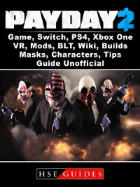 Cover PayDay 2 Game, Switch, PS4, Xbox One, VR, Mods, BLT, Wiki, Builds, Masks, Characters, Tips, Guide Unofficial