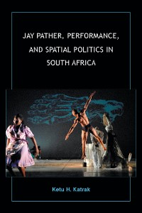Cover Jay Pather, Performance, and Spatial Politics in South Africa