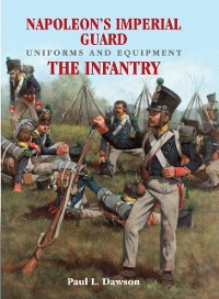 Cover Napoleon's Imperial Guard Uniforms and Equipment. Volume 1