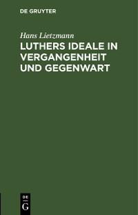 Cover Luthers Ideale in Vergangenheit und Gegenwart