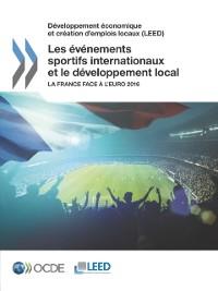 Cover Developpement economique et creation d'emplois locaux (LEED) Les evenements sportifs internationaux et le developpement local La France face a l'Euro 2016