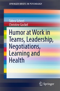 Cover Humor at Work in Teams, Leadership, Negotiations, Learning and Health