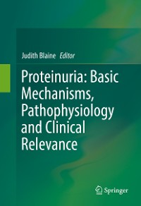 Cover Proteinuria: Basic Mechanisms, Pathophysiology and Clinical Relevance